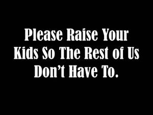 please-raise-your-kids-so-the-rest-of
